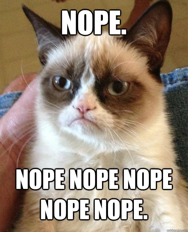 Grumpy cat says NOPE