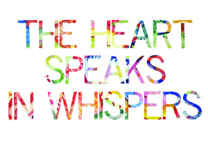 The Heart Speaks in Whispers share your secrets